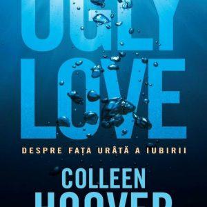 COLLEEN HOOVER Ugly love. Despre fata urata a iubirii